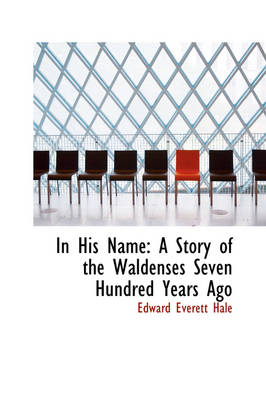 In His Name A Story of the Waldenses Seven Hundred Years Ago by Edward Everett Hale