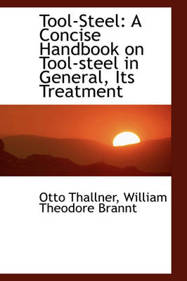 Tool-Steel A Concise Handbook on Tool-Steel in General, Its Treatment by Otto Thallner