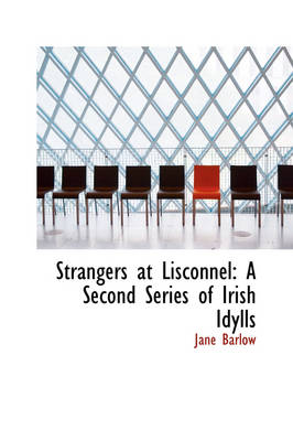 Strangers at Lisconnel A Second Series of Irish Idylls by Jane Barlow