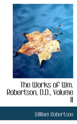 The Works of Wm. Robertson, D.D., Volume II by William Robertson