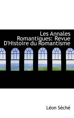 Les Annales Romantiques Revue D'Histoire Du Romantisme by Lon Sch, L on S Ch