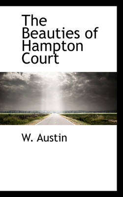 The Beauties of Hampton Court by W Austin