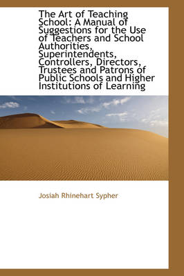 The Art of Teaching School A Manual of Suggestions for the Use of Teachers and School Authorities, by Josiah Rhinehart Sypher