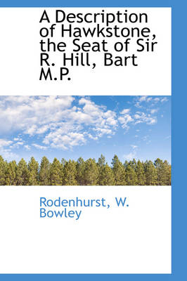 A Description of Hawkstone, the Seat of Sir R. Hill, Bart M.P. by Rodenhurst W Bowley