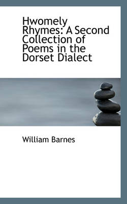 Hwomely Rhymes A Second Collection of Poems in the Dorset Dialect by William Barnes