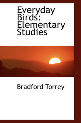 Everyday Birds Elementary Studies by Bradford Torrey