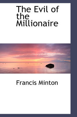 The Evil of the Millionaire by Francis Minton