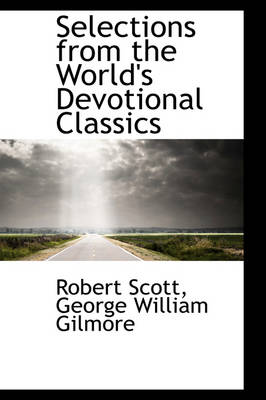 Selections from the World's Devotional Classics by Robert Scott