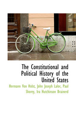 The Constitutional and Political History of the United States by Hermann Von Holst