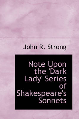 Note Upon the 'Dark Lady' Series of Shakespeare's Sonnets by John R Strong