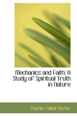 Mechanics and Faith A Study of Spiritual Truth in Nature by Charles Talbot Porter