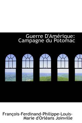 Guerre D'Am Rique Campagne Du Potomac by Franois-Ferdinand-Philippe Joinville, Fran Ois-Ferdinand-Philippe Joinville