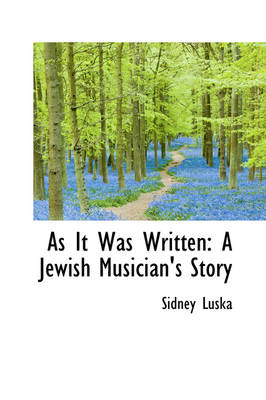 As It Was Written A Jewish Musician's Story by Sidney Luska