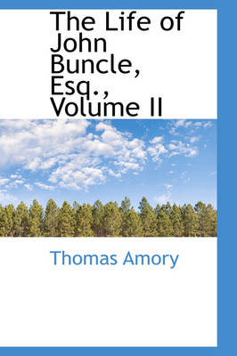 The Life of John Buncle, Esq., Volume II by Thomas Amory
