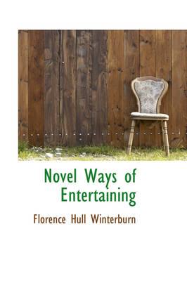 Novel Ways of Entertaining by Florence Hull Winterburn