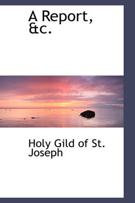A Report, &C. by Holy Gild of St Joseph