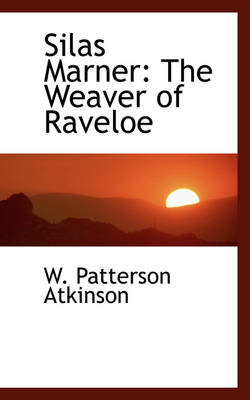 Silas Marner The Weaver of Raveloe by W Patterson Atkinson