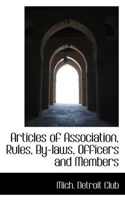 Articles of Association, Rules, By-Laws, Officers and Members by Mich Detroit Club