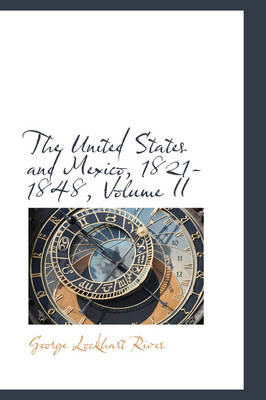The United States and Mexico, 1821-1848, Volume II by George Lockhart Rives