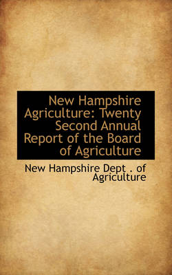 New Hampshire Agriculture Twenty Second Annual Report of the Board of Agriculture by New Hampshire Dept of Agriculture