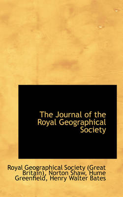 The Journal of the Royal Geographical Society by Royal Britain Geographical Society, Royal Geographical Society Britain)