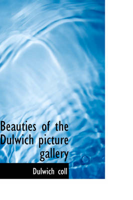 Beauties of the Dulwich Picture Gallery by Dulwich Coll