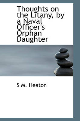 Thoughts on the Litany, by a Naval Officer's Orphan Daughter by S M Heaton