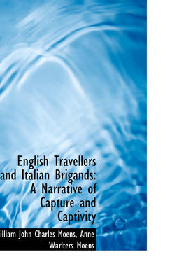 English Travellers and Italian Brigands A Narrative of Capture and Captivity by William John Charles Moens