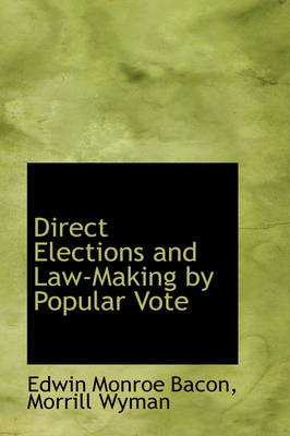 Direct Elections and Law-Making by Popular Vote by Edwin Monroe Bacon