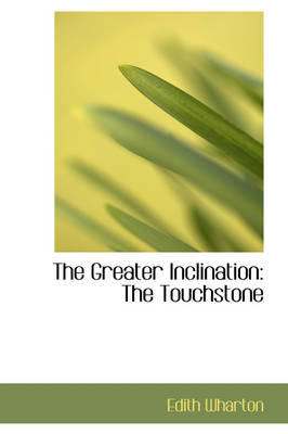 The Greater Inclination The Touchstone by Edith Wharton