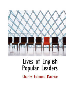 Lives of English Popular Leaders by Charles Edmund Maurice