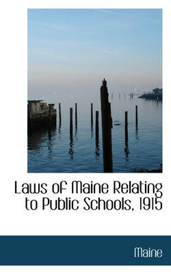 Laws of Maine Relating to Public Schools, 1915 by Maine