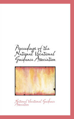 Proceedings of the National Vocational Guidance Association by Natio Vocational Guidance Association
