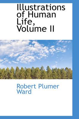 Illustrations of Human Life, Volume II by Robert Plumer Ward