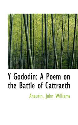 Y Gododin A Poem on the Battle of Cattraeth by Aneurin John Williams