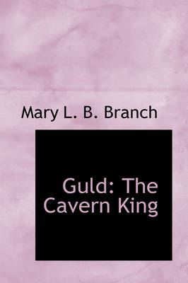 Guld The Cavern King by Mary L B Branch
