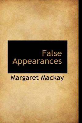 False Appearances by Margaret (University of Glasgow) MacKay
