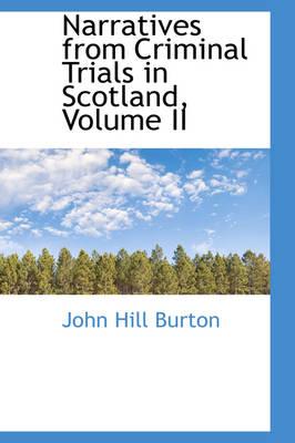 Narratives from Criminal Trials in Scotland, Volume II by John Hill Burton