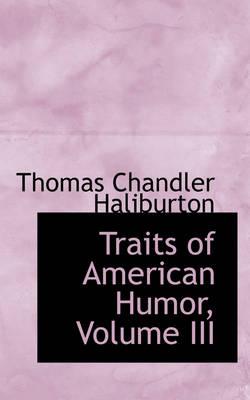 Traits of American Humor, Volume III by Thomas Chandler Haliburton