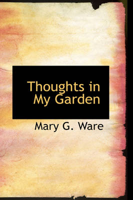 Thoughts in My Garden by Mary G Ware