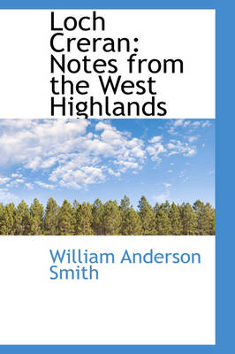 Loch Creran Notes from the West Highlands by William Anderson Smith