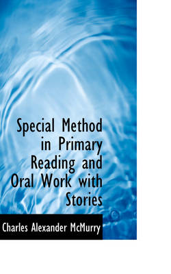 Special Method in Primary Reading and Oral Work with Stories by Charles Alexander McMurry