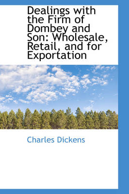 Dealings with the Firm of Dombey and Son Wholesale, Retail, and for Exportation by Charles Dickens