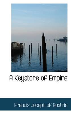 A Keystore of Empire by Francis Joseph of Austria