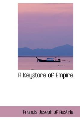 A Keystore of Empire by Francis Joseph of Austria
