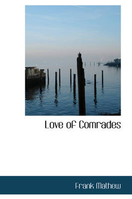 Love of Comrades by Frank Mathew