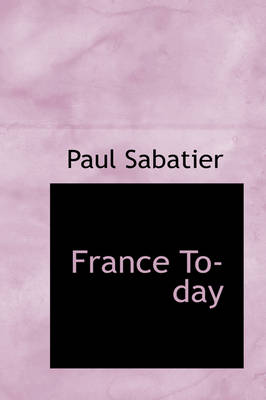 France To-Day by Paul Sabatier