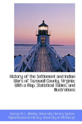 History of the Settlement and Indian Wars of Tazewell County, Virginia With a Map by George W L Bickley