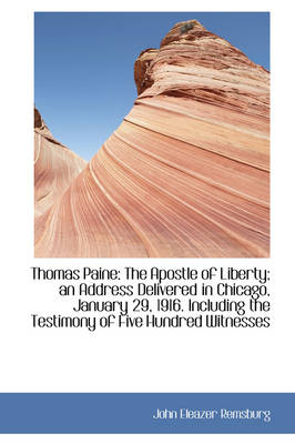 Thomas Paine The Apostle of Liberty; An Address Delivered in Chicago, January 29, 1916. Including T by John Eleazer Remsburg