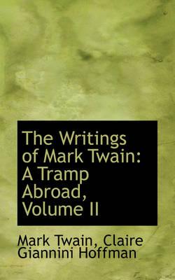 The Writings of Mark Twain A Tramp Abroad, Volume II by Mark Twain